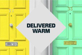 Delivered warm